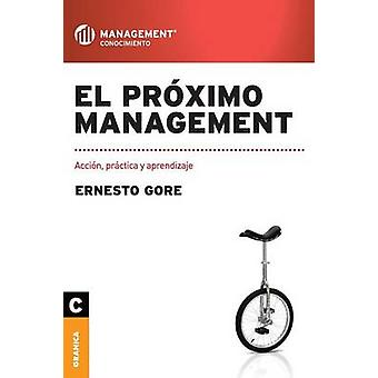 El prximo management Accin prctica y aprendizaje by Gore & Ernesto