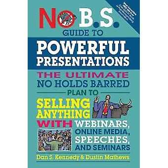 No B.S. Guide to Powerful Presentations by Dan S Kennedy