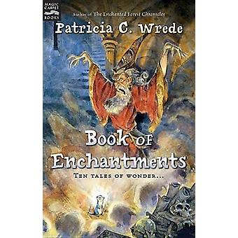 Book of Enchantments by Patricia -C. Wrede - 9780152055080 Book