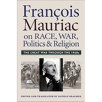 Francois Mauriac on Race - War - Politics - and Religion - The Great W