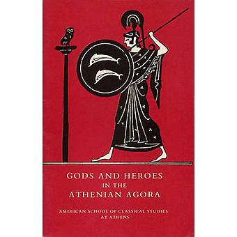 Gods and Heroes in the Athenian Agora by John McK. Camp - 97808766162