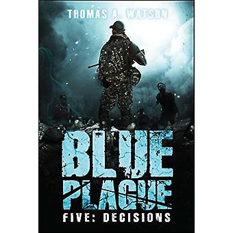 Blue Plague - Decisions (Blue Plague Book 5) by Thomas A. Watson - 978