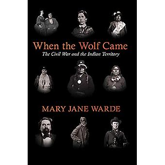 When the Wolf Came - The Civil War and the Indian Territory by Mary Ja