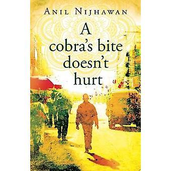 A cobra's bite doesn't hurt by Anil Nijhawan - 9781911546962 Book
