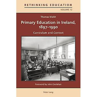 Primary Education in Ireland - 1897-1990 - Curriculum and Context by T