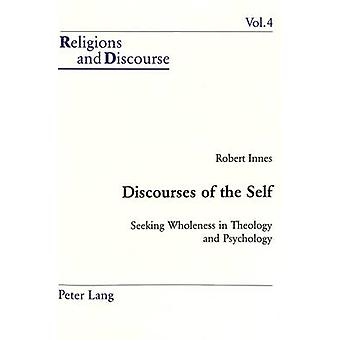 Discourses of the Self - Seeking Wholeness in Theology and Psychology