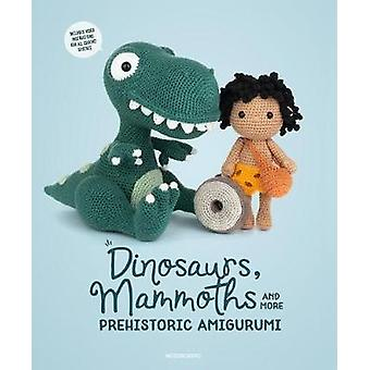 Dinosaurs - Mammoths and More Prehistoric Amigurumi - Unearth 14 Aweso