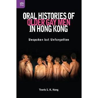 Oral Histories of Older Gay Men in Hong Kong - Unspoken but Unforgotte