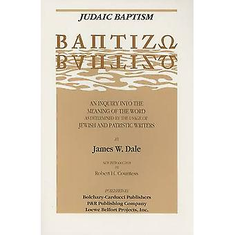 The Meaning of Baptism - v. 2 - Judaic Baptism (New ed of 1869 ed) by J