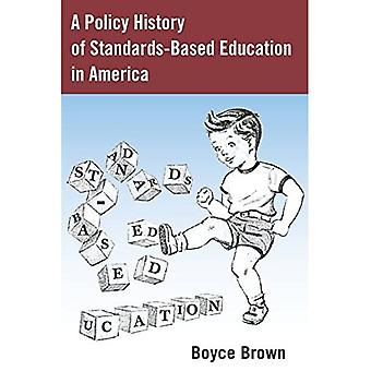 A Policy History of Standards-Based Education in America (History of Schools and Schooling)