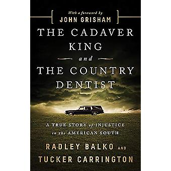 The Cadaver King and the Country Dentist - A True Story of Injustice i