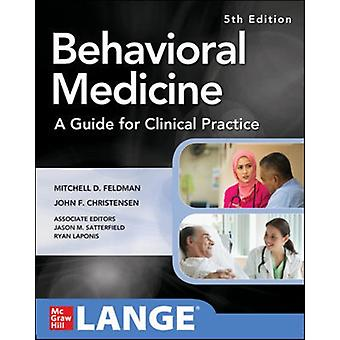 Behavioral Medicine A Guide for Clinical Practice by Mitchell Feldman & John Christensen