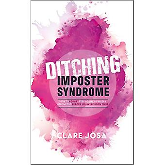 Ditching Imposter Syndrome - How To Finally Feel Good Enough And Becom