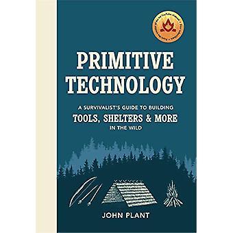 Primitive Technology - A Survivalist's Guide to Building Tools - Shelt
