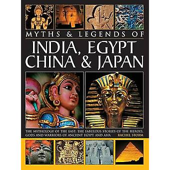 Legends  Myths of India Egypt China  Japan The Mythology of the East The Fabulous of the Heroes Gods and Warriors of Ancient Egypt and Asia