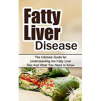 Fatty Liver Disease - The Ultimate Guide for Understanding the Fatty L