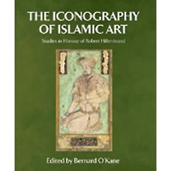 The Iconography of Islamic Art by Edited by Bernard O Kane