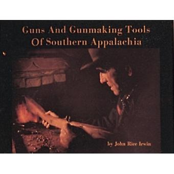 Armes à feu et outils de fabrication d'armes à feu des Appalaches du Sud L'histoire du Kentucky Rifle par John Rice Irwin