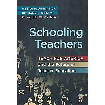 Schooling Teachers Teach For America and the Future of Teacher Education