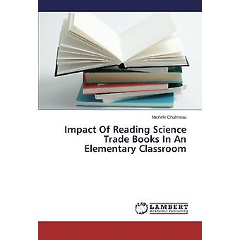 Impact Of Reading Science Trade Books In An Elementary Classroom by M