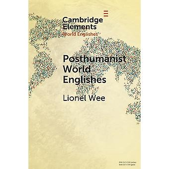 Posthumanist World Englishes by Lionel National University of Singapore Wee