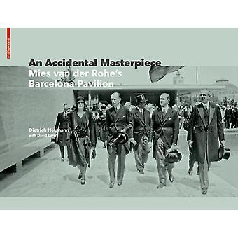 An Accidental Masterpiece  Mies van der Rohes Barcelona Pavilion by Dietrich Neumann