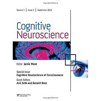 Cognitive Neuroscience of Consciousness: A Special Issue of Cognitive Neuroscience