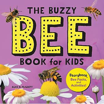 The Buzzy Bee Book for Kids  Storybook Bee Facts and Activities by Alice McGinty