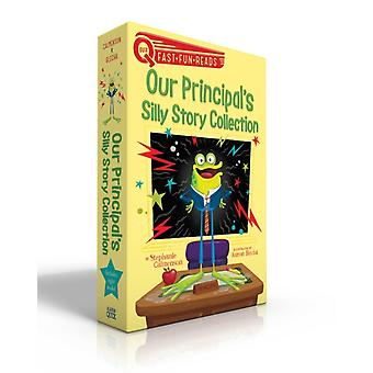 Our Principals Silly Story Collection  Our Principal Is a Frog Our Principal Is a Wolf Our Principals in His Underwear Our Principal Breaks a Spell Our Principals Wacky Wishes Our Princi by Stephanie Calmenson & Illustrated by Aaron Blecha