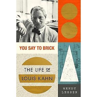 Vous dites à la brique - la vie de Louis Kahn par Wendy moindre - 9780374537