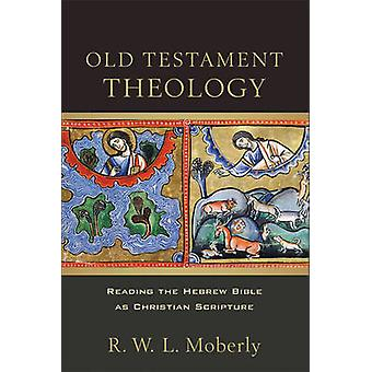 Old Testament Theology - Reading the Hebrew Bible as Christian Scriptu