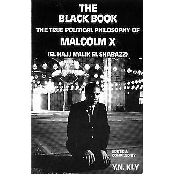 The Black Book - True Political Philosophy of Malcolm X by Y. N. Kly -