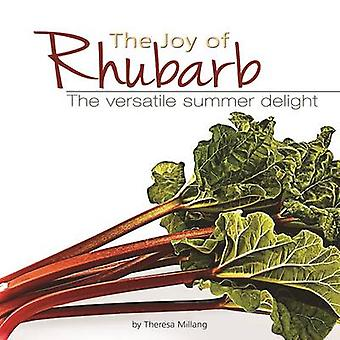 The Joy of Rhubarb - The Versatile Summer Delight by Theresa Millang -