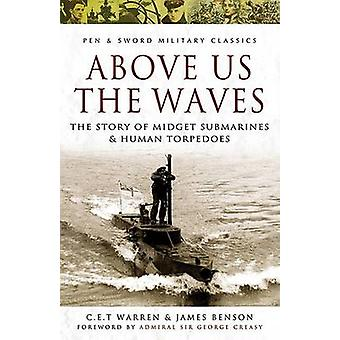 Above Us the Waves - The Story of Midget Submarines and Human Torpedoe