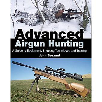 Advanced Airgun Hunting - A Guide to Equipment - Shooting Techniques a