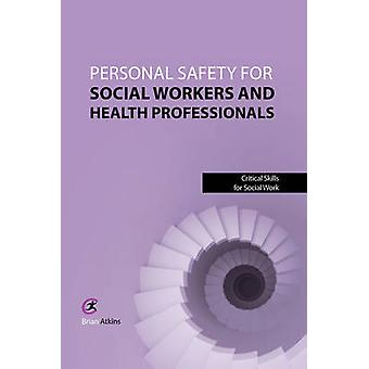 Personal Safety for Social Workers and Health Professionals by Brian