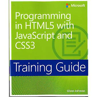 Programming in HTML5 With JavaScript and CSS3 - Training Guide by Glen