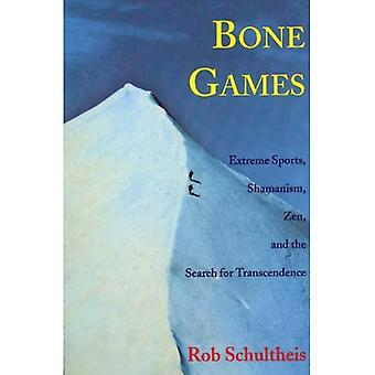 Bone Games: Extreme Sports, Shamanism, Zen and the Search for Transcendence
