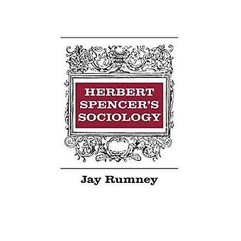 Herbert Spencers Sociology by Rumney & Jay