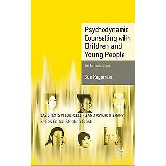 Psychodynamic Counselling with Children and Young People  An Introduction by Sue Kegerreis