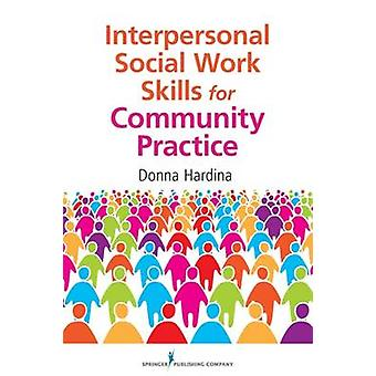 Interpersonal Social Work Skills for Community Practice by Hardina & Donna & PhD