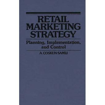 Retail Marketing Strategy planering genomförande och kontroll av Samli & A. Coskun