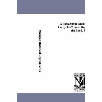 Een boek over advocaten. door John Cordy Jeaffreson... Herdruk van de Lond. Ed. door Jeaffreson & John Cordy