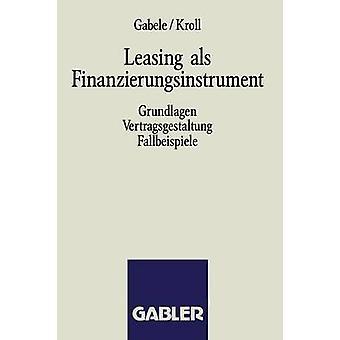 Leasing als Finanzierungsinstrument  Grundlagen Vertragsgestaltung Fallbeispiele by Gabele & Eduard