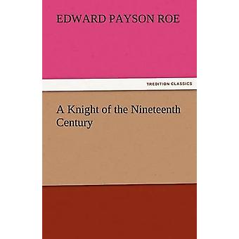A Knight of the Nineteenth Century by Roe & Edward Payson