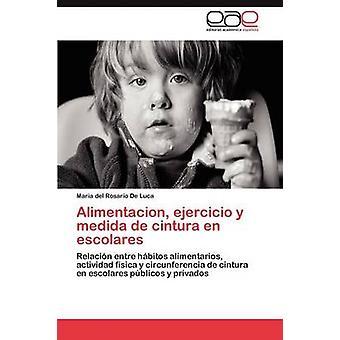 Alimentacion Ejercicio y Medida de Cintura En Escolares by De Luca Maria Del Rosario
