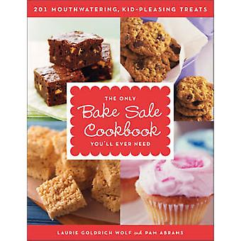 The Only Bake Sale Cookbook You'll Ever Need - 201 Mouthwatering - Kid