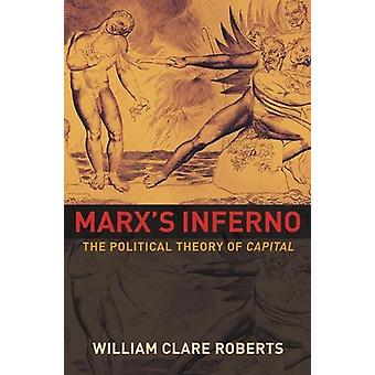 Marx's Inferno - The Political Theory of Capital by William Clare Robe