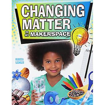 Changing Matter in My Makerspace by Rebecca Sjonger - 9780778746225 B