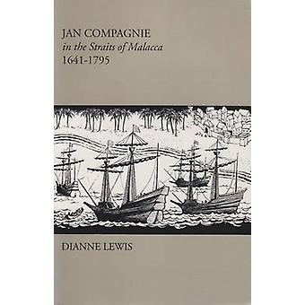 Jan Compagnie in the Straits of Malacca - 1641-1795 by Dianne Lewis -